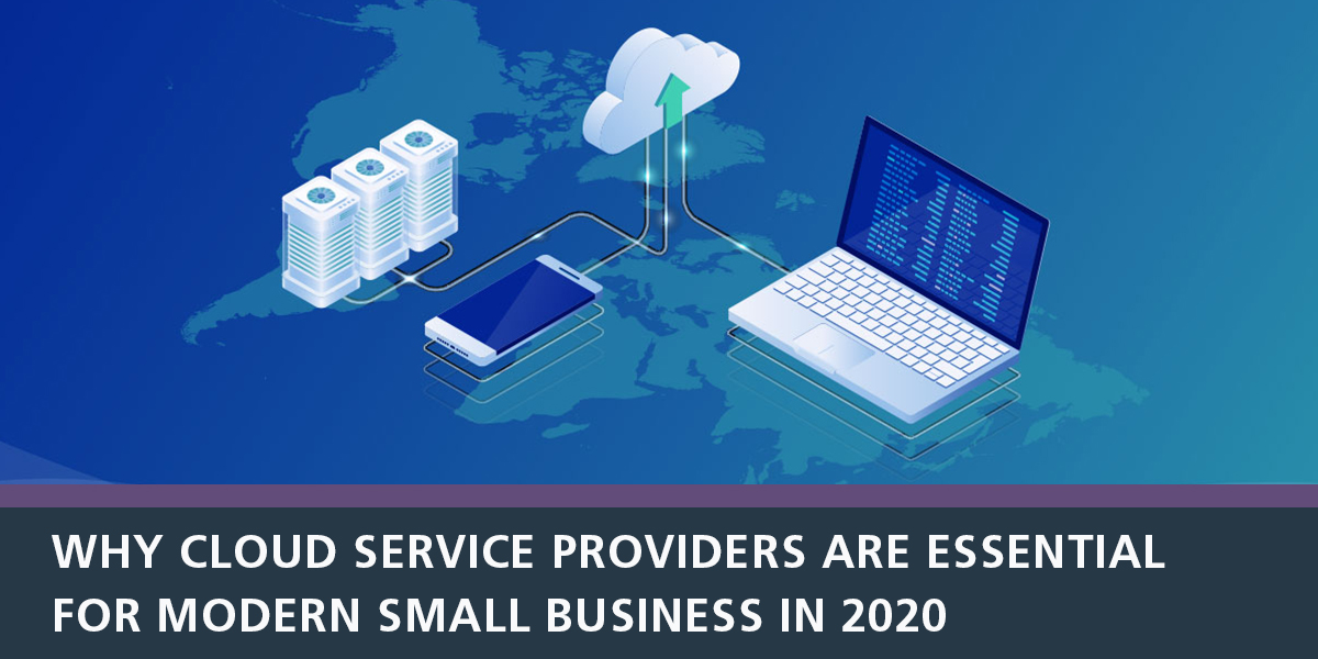 Copy-Why Cloud Service Providers are Essential for Modern Small Business in 2020-1200x600