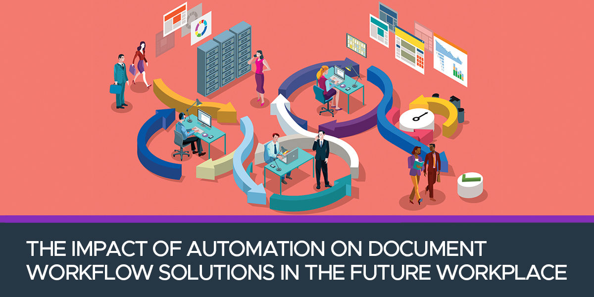 The Impact of Automation on Document Workflow Solutions in the Future Workplace