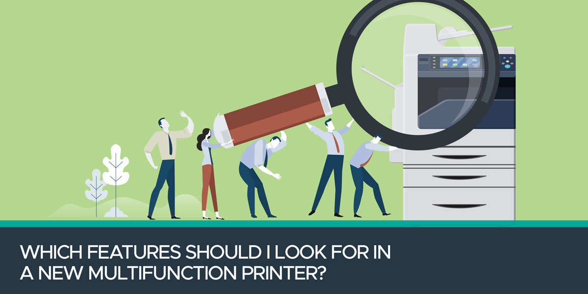 Which-Features-Should-I-Look-For-In-a-New-Multifunction-Printer-1200x600